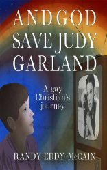And God Save Judy Garland: A Gay Christian's Journey by Randy Eddy-McCain