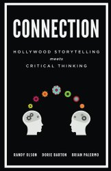 Connection: Hollywood Storytelling meets Critical Thinking [Kindle Edition] by Randy Olson