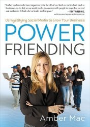 Power Friending: Demystifying Social Media to Grow Your Business by Amber Macarthur