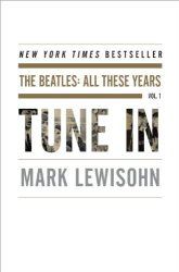The Beatles: All These Years, Vol.1 Tune In by Mark Lewisohn