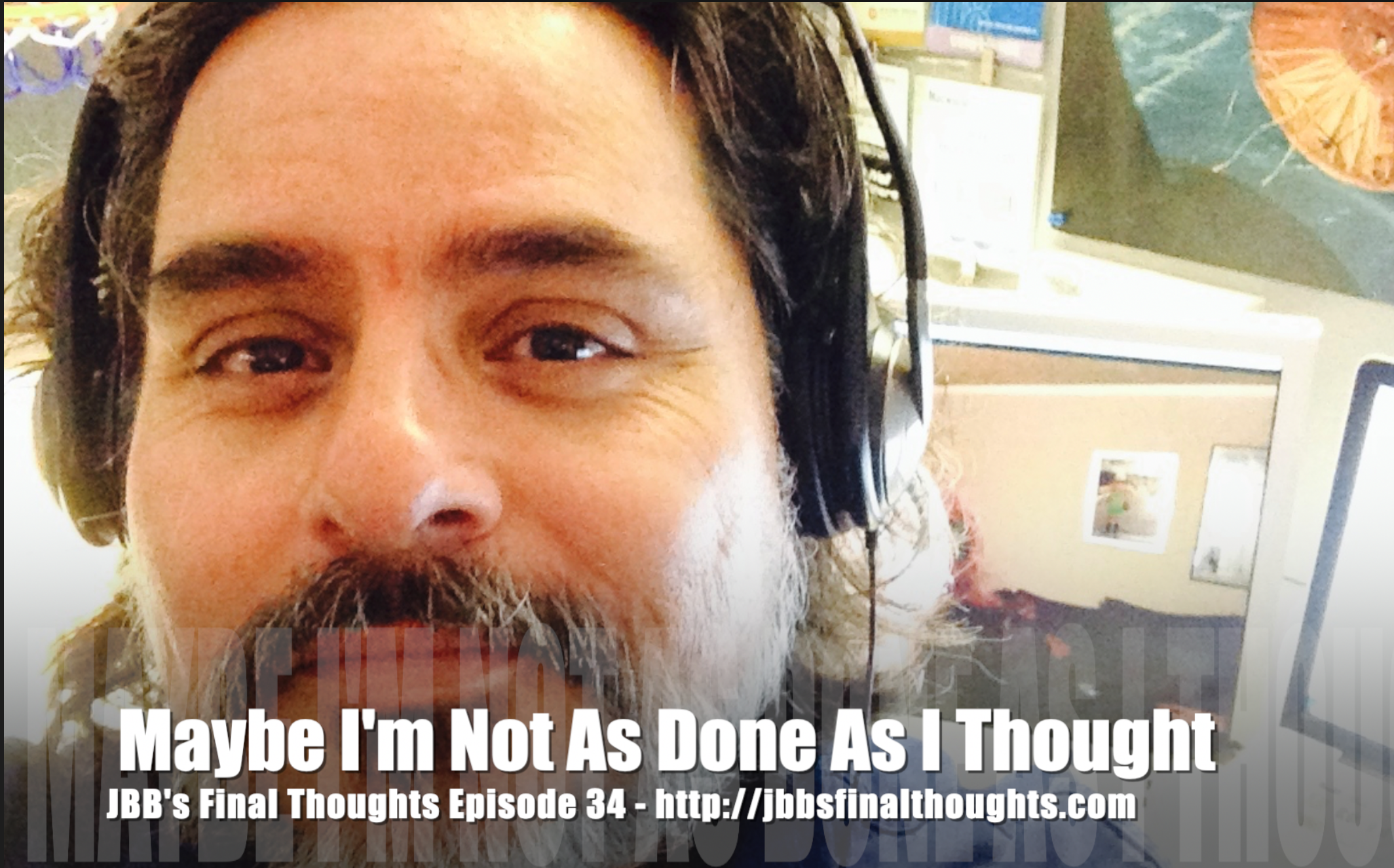 JBB's Final Thoughts Episode 34: Maybe I'm Not As Done As I Thought